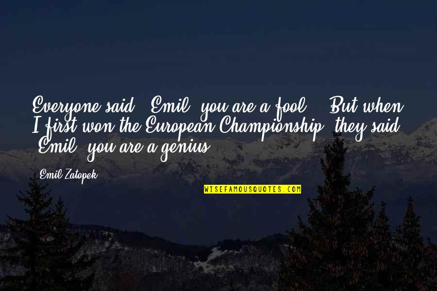 Fool'em Quotes By Emil Zatopek: Everyone said, 'Emil, you are a fool!' But