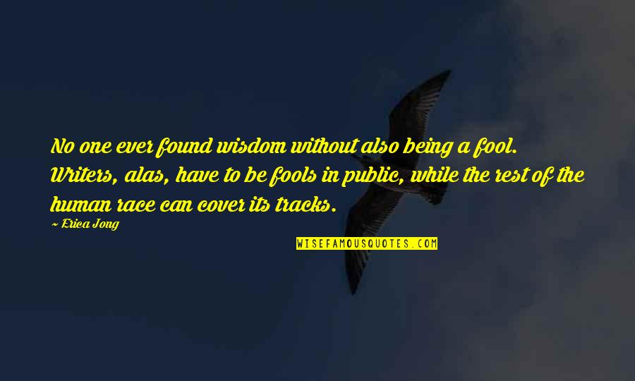 Fool'em Quotes By Erica Jong: No one ever found wisdom without also being