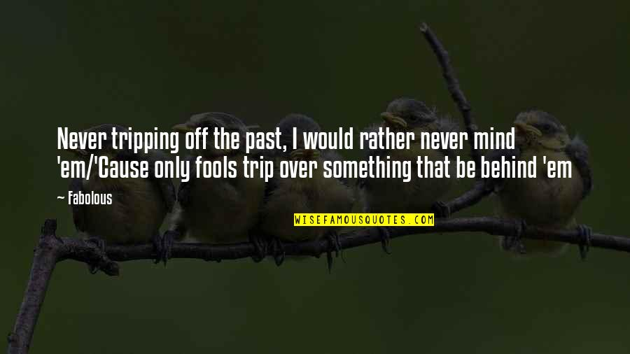 Fool'em Quotes By Fabolous: Never tripping off the past, I would rather
