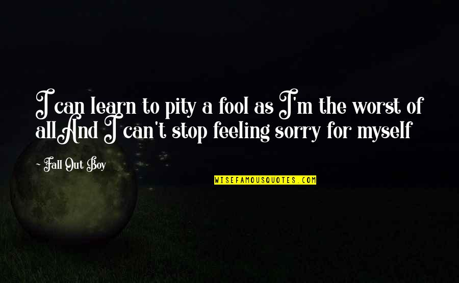 Fool'em Quotes By Fall Out Boy: I can learn to pity a fool as
