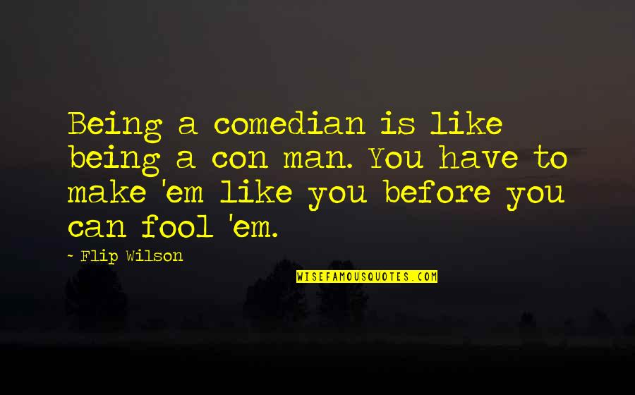 Fool'em Quotes By Flip Wilson: Being a comedian is like being a con