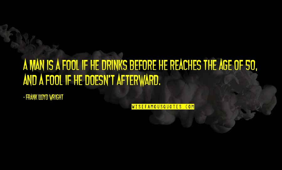 Fool'em Quotes By Frank Lloyd Wright: A man is a fool if he drinks