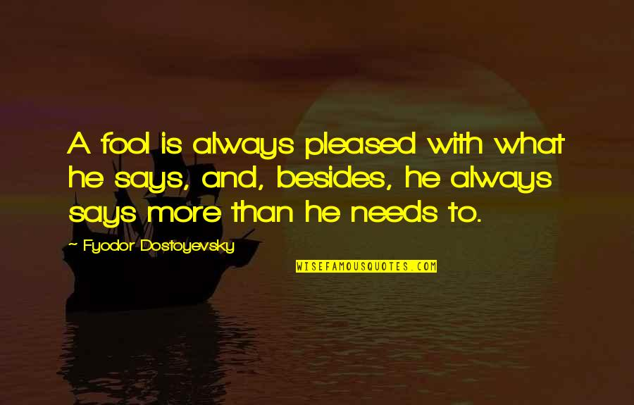 Fool'em Quotes By Fyodor Dostoyevsky: A fool is always pleased with what he