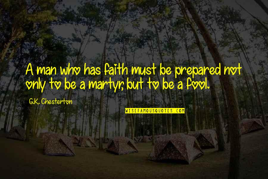 Fool'em Quotes By G.K. Chesterton: A man who has faith must be prepared