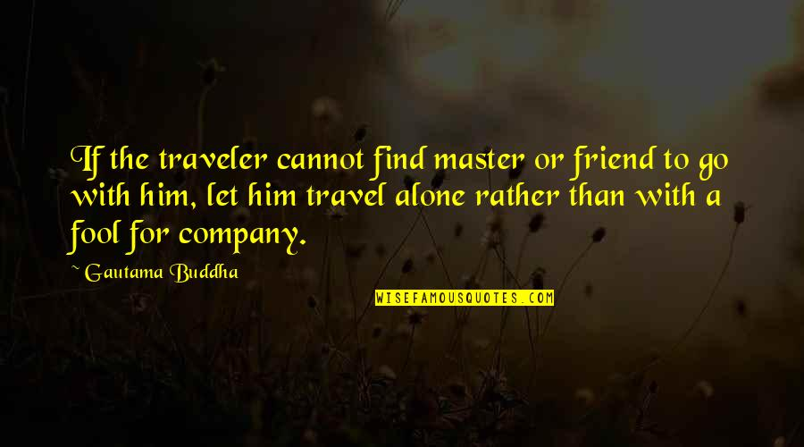 Fool'em Quotes By Gautama Buddha: If the traveler cannot find master or friend
