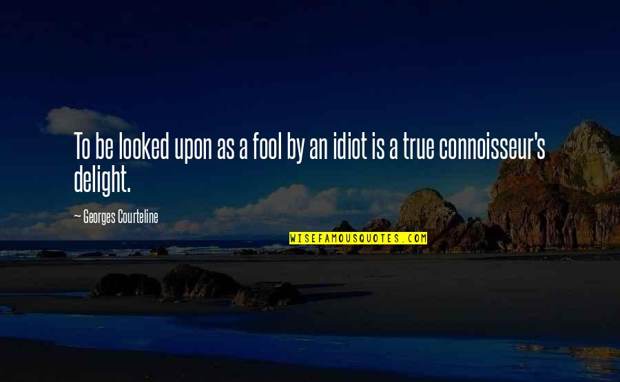 Fool'em Quotes By Georges Courteline: To be looked upon as a fool by