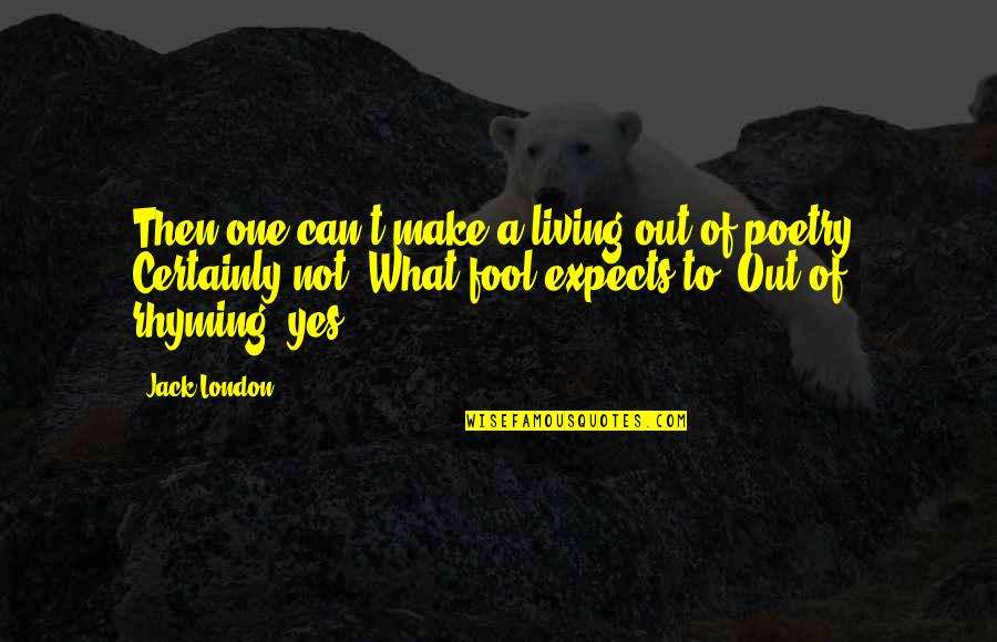 Fool'em Quotes By Jack London: Then one can't make a living out of