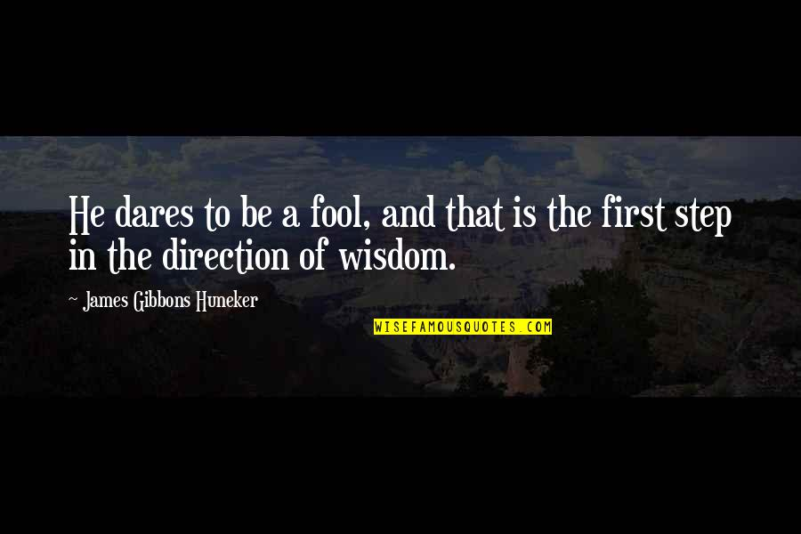 Fool'em Quotes By James Gibbons Huneker: He dares to be a fool, and that