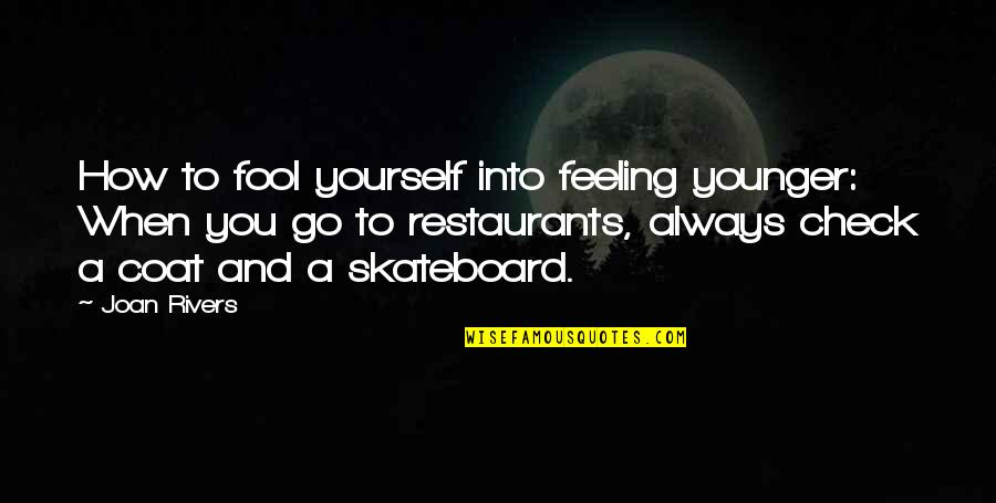 Fool'em Quotes By Joan Rivers: How to fool yourself into feeling younger: When