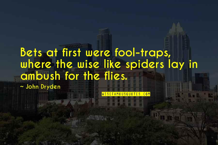 Fool'em Quotes By John Dryden: Bets at first were fool-traps, where the wise