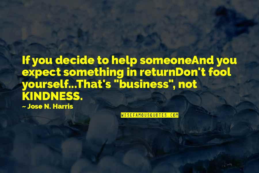 Fool'em Quotes By Jose N. Harris: If you decide to help someoneAnd you expect