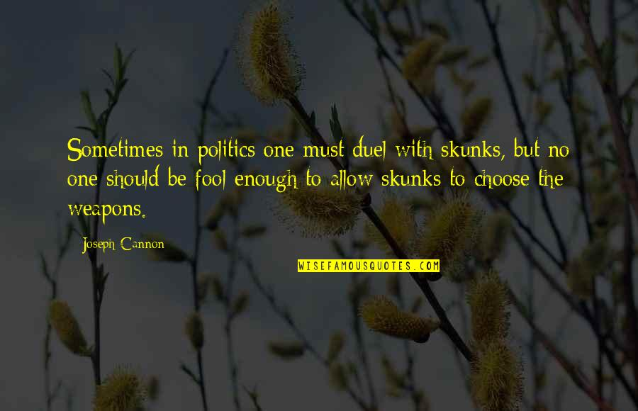 Fool'em Quotes By Joseph Cannon: Sometimes in politics one must duel with skunks,