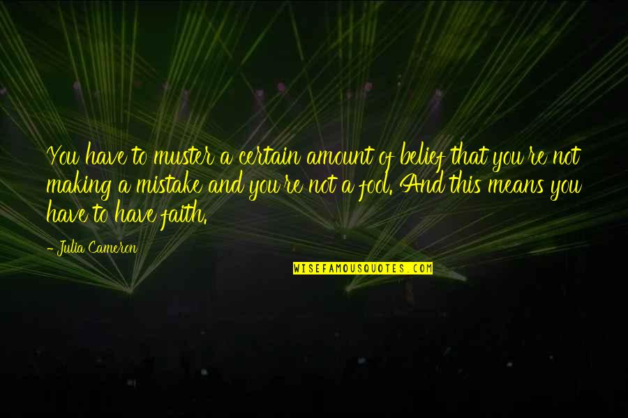 Fool'em Quotes By Julia Cameron: You have to muster a certain amount of
