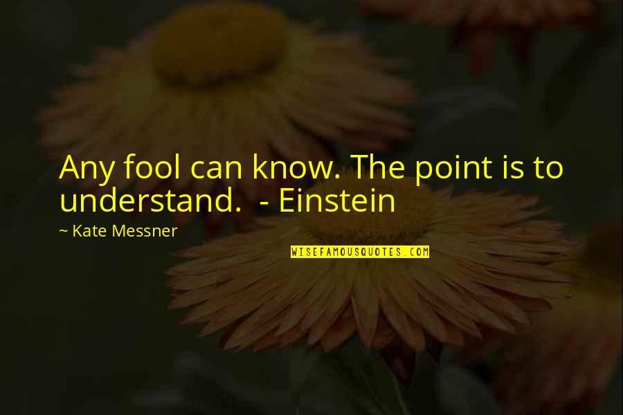 Fool'em Quotes By Kate Messner: Any fool can know. The point is to