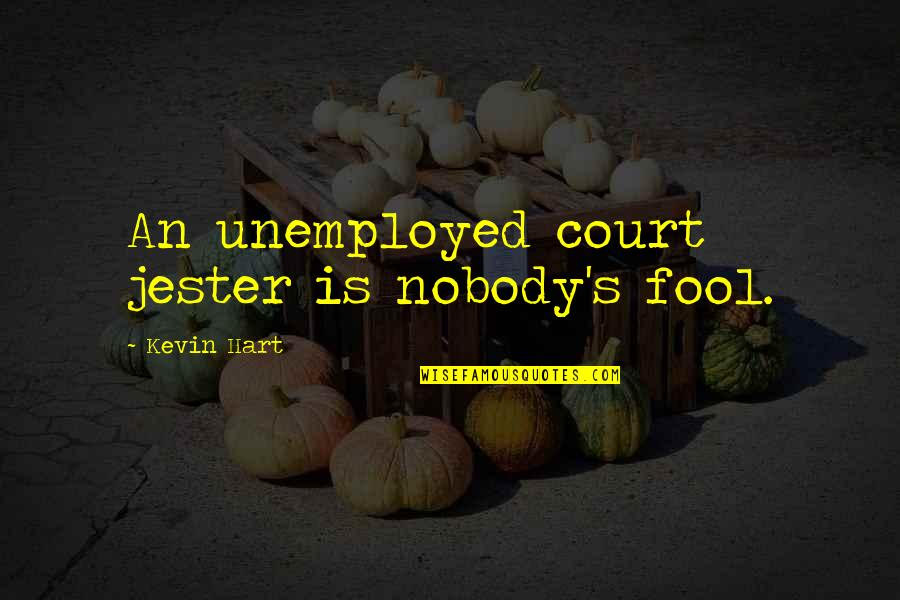 Fool'em Quotes By Kevin Hart: An unemployed court jester is nobody's fool.