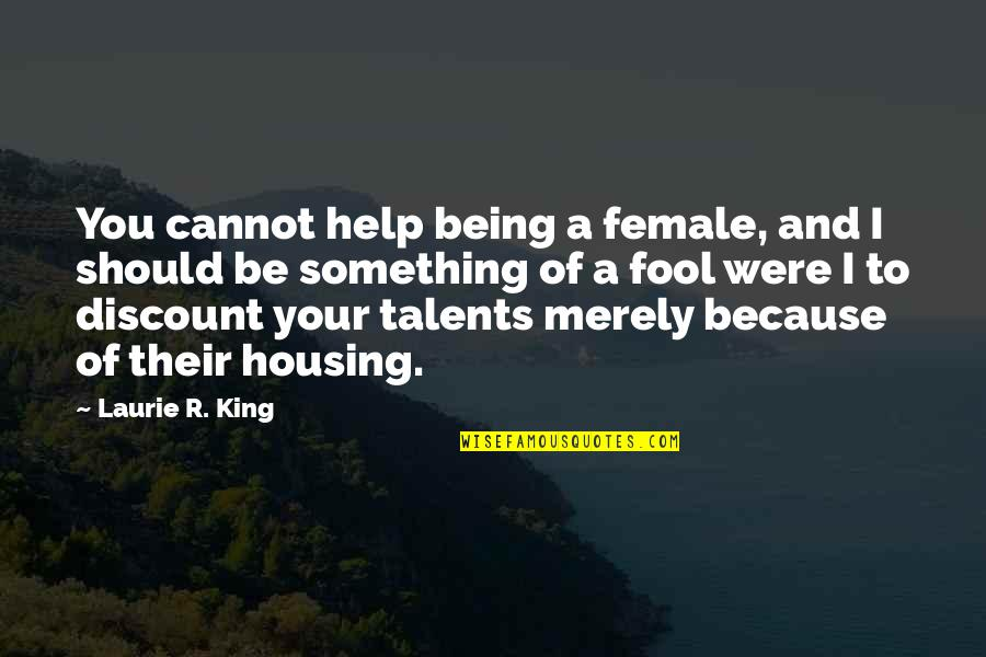 Fool'em Quotes By Laurie R. King: You cannot help being a female, and I
