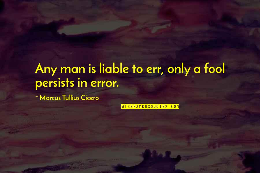 Fool'em Quotes By Marcus Tullius Cicero: Any man is liable to err, only a