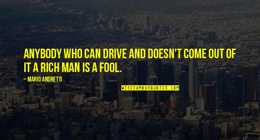 Fool'em Quotes By Mario Andretti: Anybody who can drive and doesn't come out