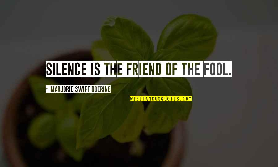 Fool'em Quotes By Marjorie Swift Doering: Silence is the friend of the fool.