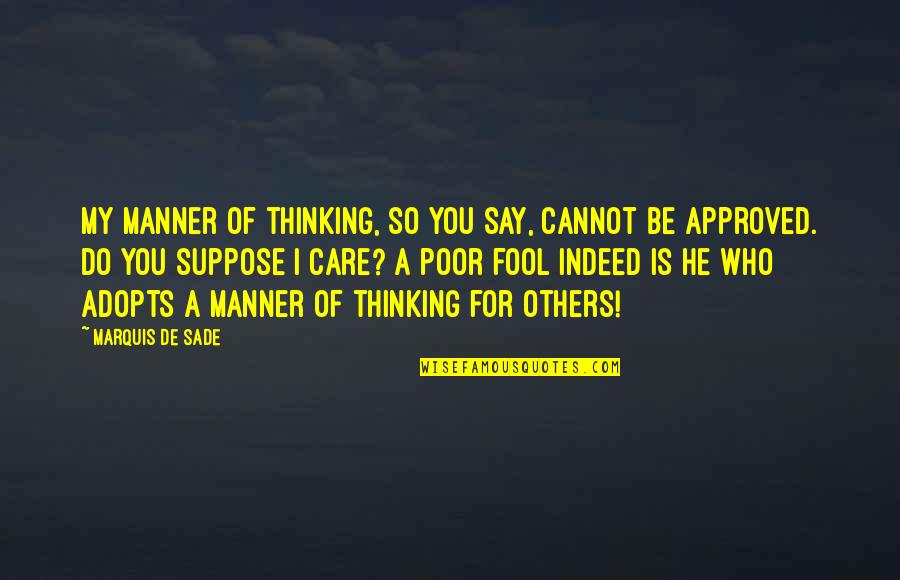 Fool'em Quotes By Marquis De Sade: My manner of thinking, so you say, cannot