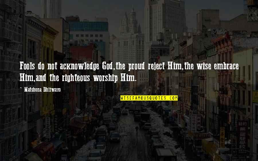 Fool'em Quotes By Matshona Dhliwayo: Fools do not acknowledge God,the proud reject Him,the