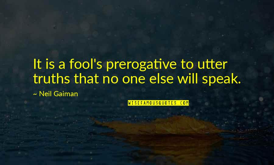 Fool'em Quotes By Neil Gaiman: It is a fool's prerogative to utter truths
