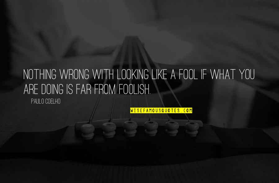 Fool'em Quotes By Paulo Coelho: Nothing wrong with looking like a fool if
