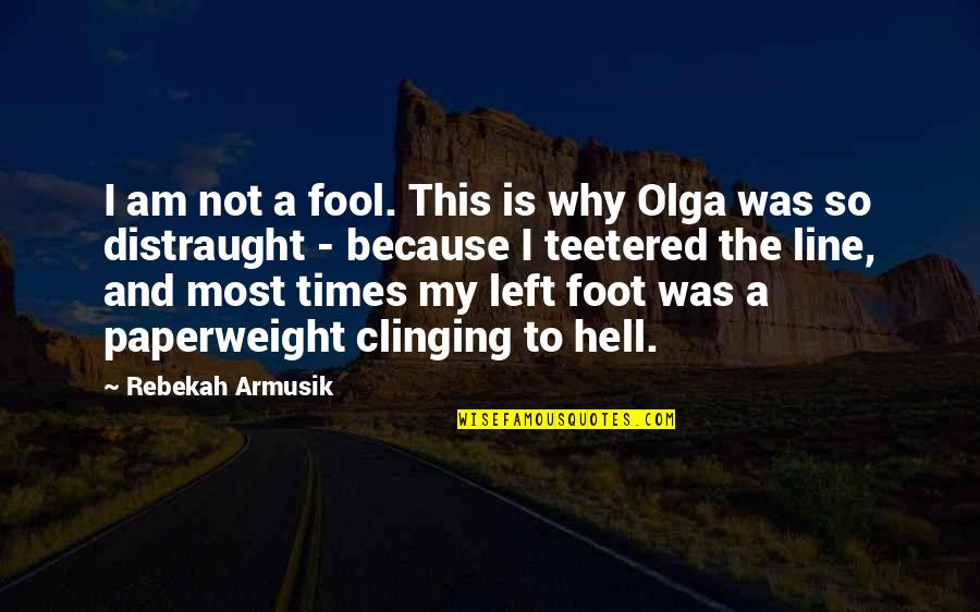 Fool'em Quotes By Rebekah Armusik: I am not a fool. This is why