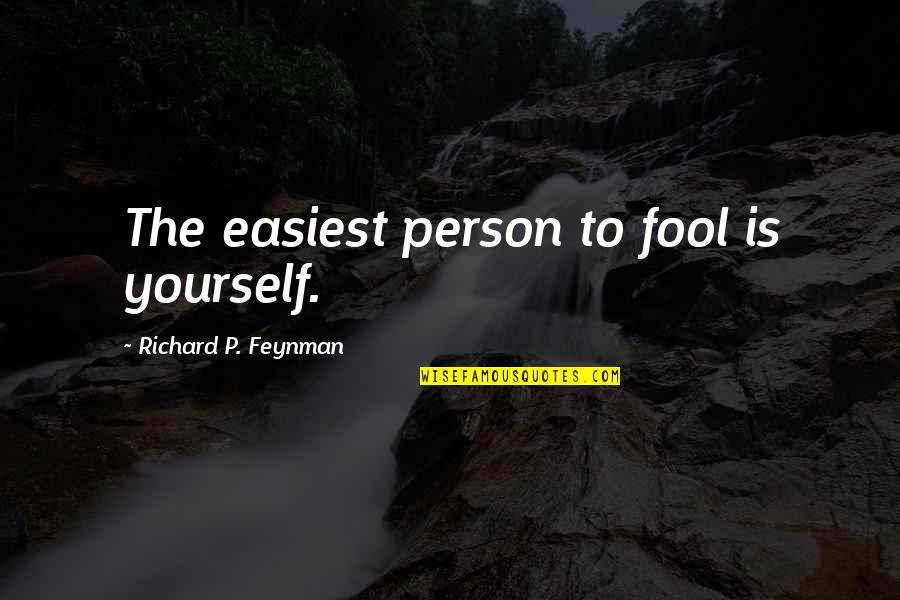 Fool'em Quotes By Richard P. Feynman: The easiest person to fool is yourself.