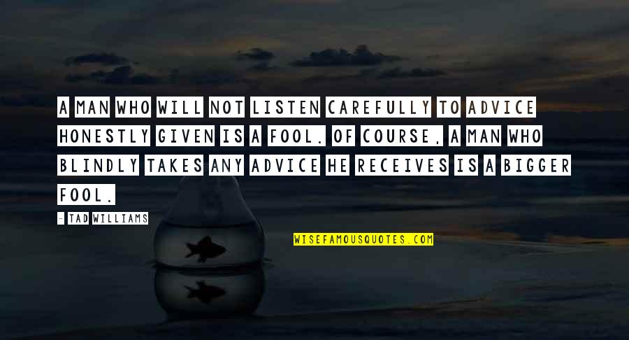 Fool'em Quotes By Tad Williams: A man who will not listen carefully to