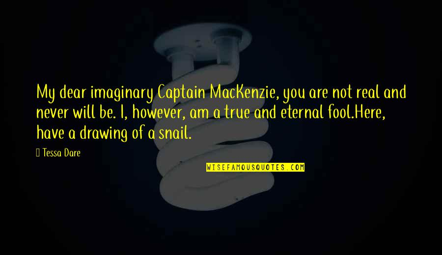 Fool'em Quotes By Tessa Dare: My dear imaginary Captain MacKenzie, you are not