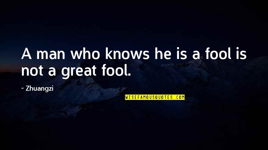Fool'em Quotes By Zhuangzi: A man who knows he is a fool