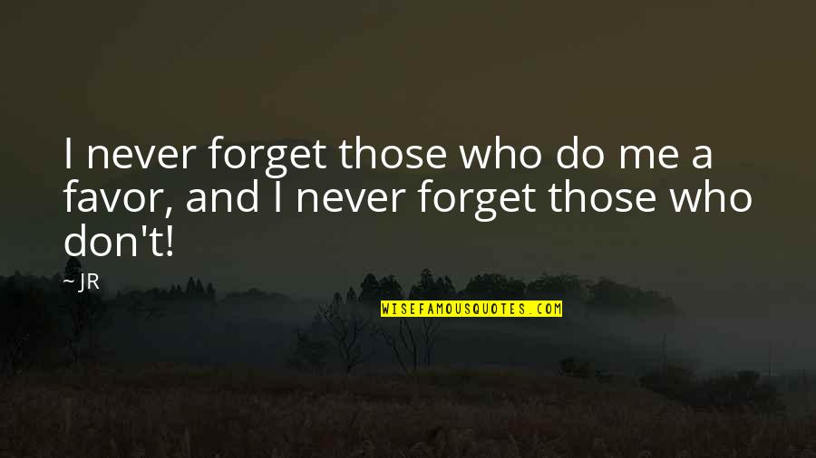Fooling Around With Boyfriend Quotes By JR: I never forget those who do me a