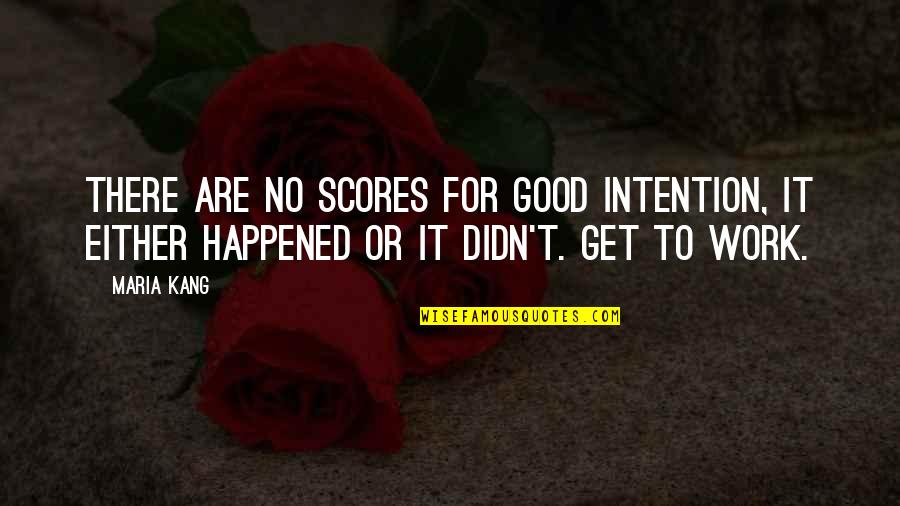 Fooling Around With Boyfriend Quotes By Maria Kang: There are no scores for good intention, it