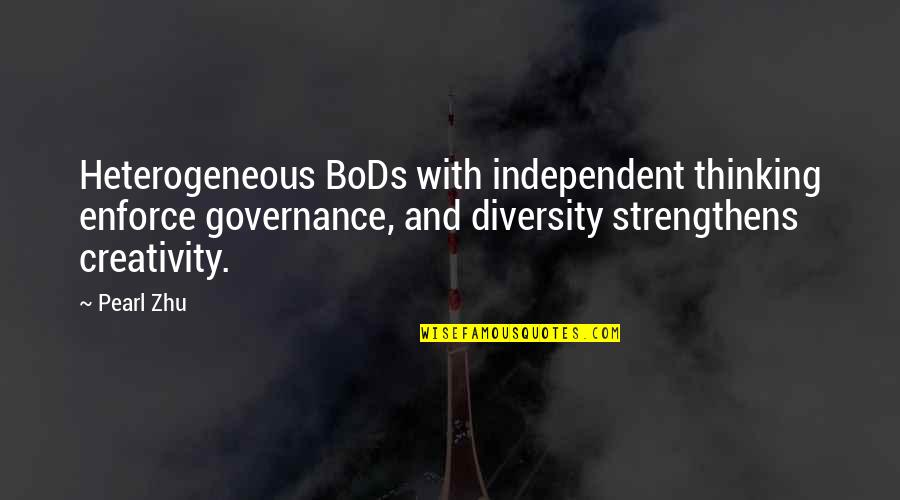 Fooling Around With Boyfriend Quotes By Pearl Zhu: Heterogeneous BoDs with independent thinking enforce governance, and