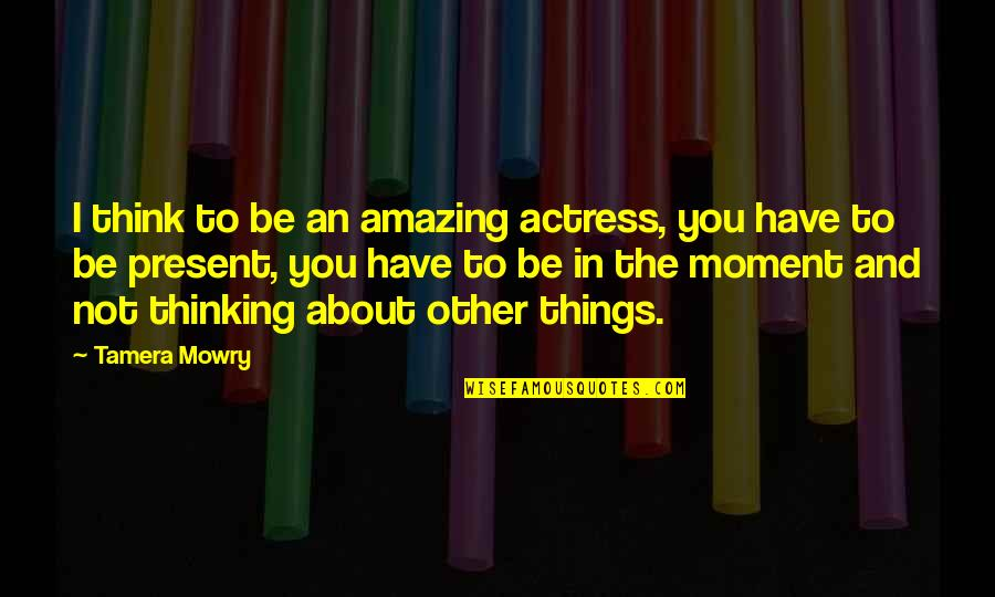 Fooling Around With Boyfriend Quotes By Tamera Mowry: I think to be an amazing actress, you