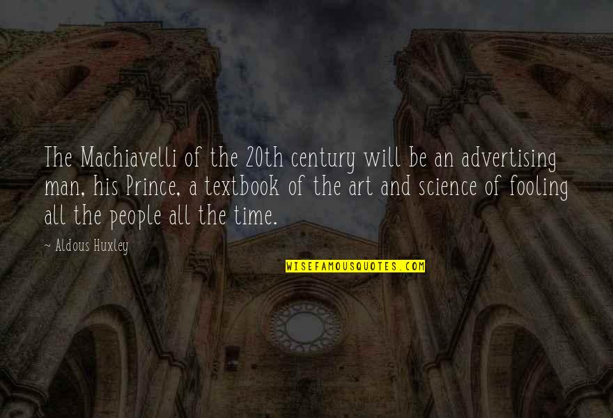 Fooling Quotes By Aldous Huxley: The Machiavelli of the 20th century will be