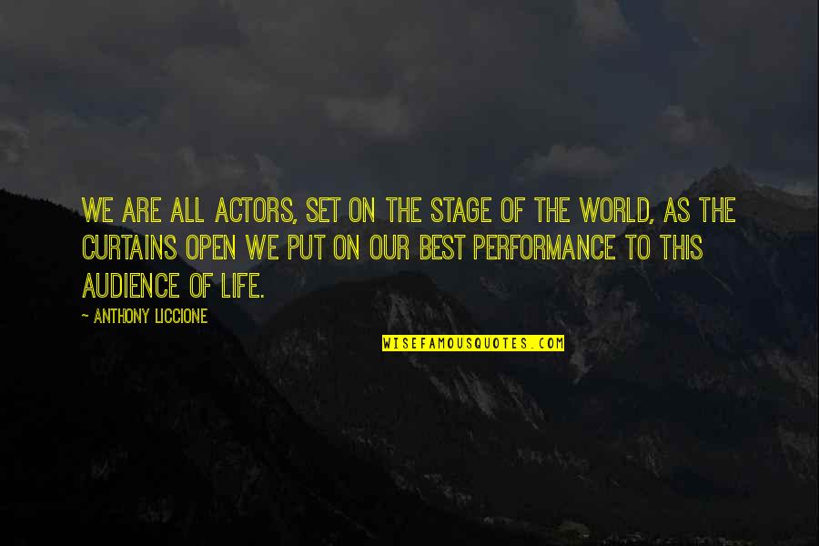 Fooling Quotes By Anthony Liccione: We are all actors, set on the stage