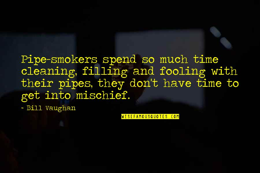 Fooling Quotes By Bill Vaughan: Pipe-smokers spend so much time cleaning, filling and