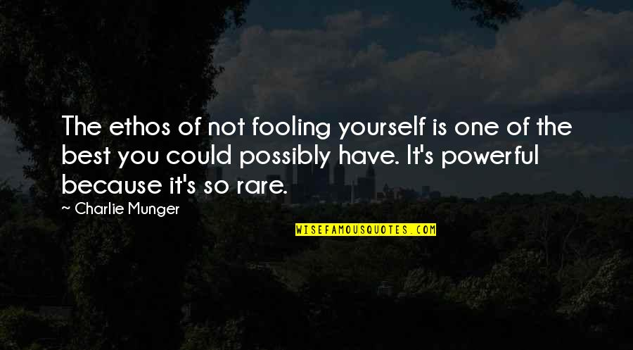 Fooling Quotes By Charlie Munger: The ethos of not fooling yourself is one