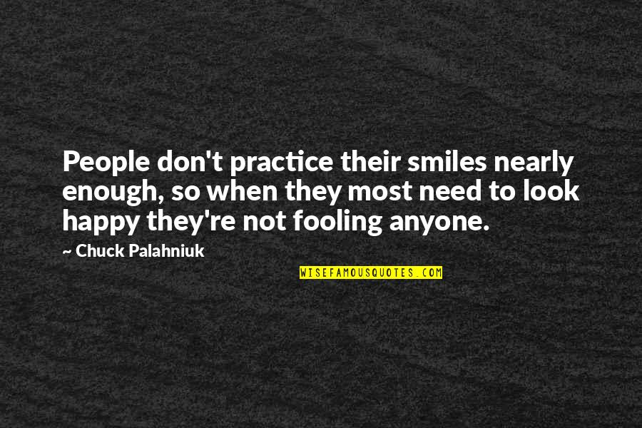 Fooling Quotes By Chuck Palahniuk: People don't practice their smiles nearly enough, so