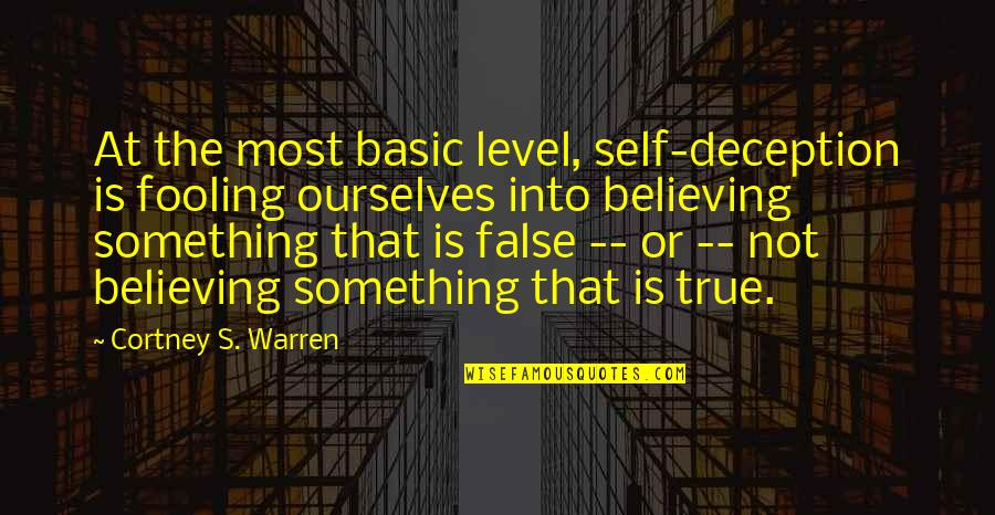 Fooling Quotes By Cortney S. Warren: At the most basic level, self-deception is fooling