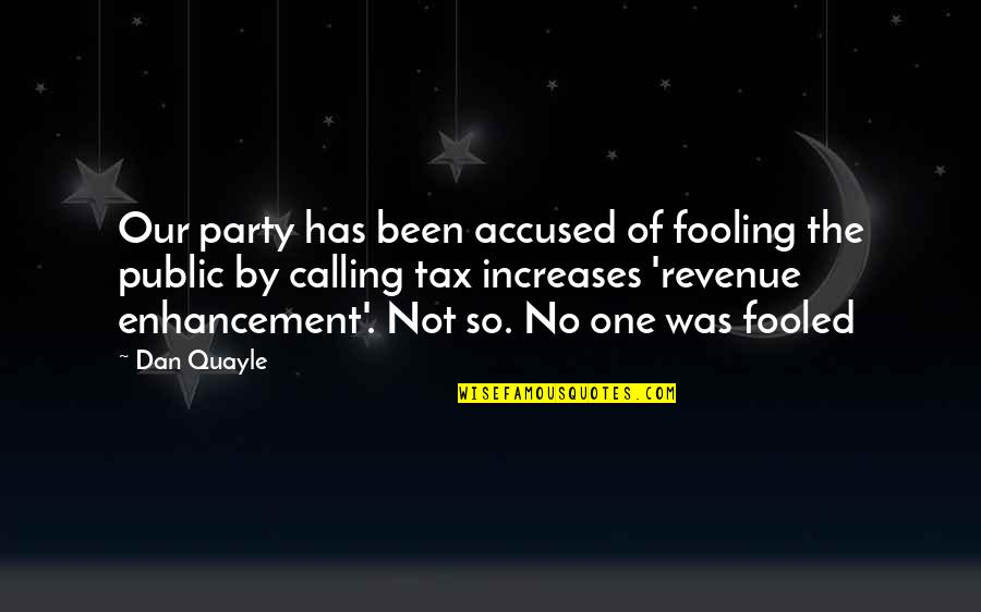 Fooling Quotes By Dan Quayle: Our party has been accused of fooling the