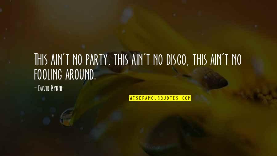 Fooling Quotes By David Byrne: This ain't no party, this ain't no disco,