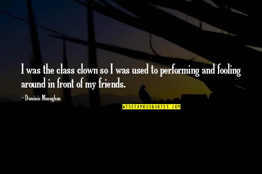 Fooling Quotes By Dominic Monaghan: I was the class clown so I was