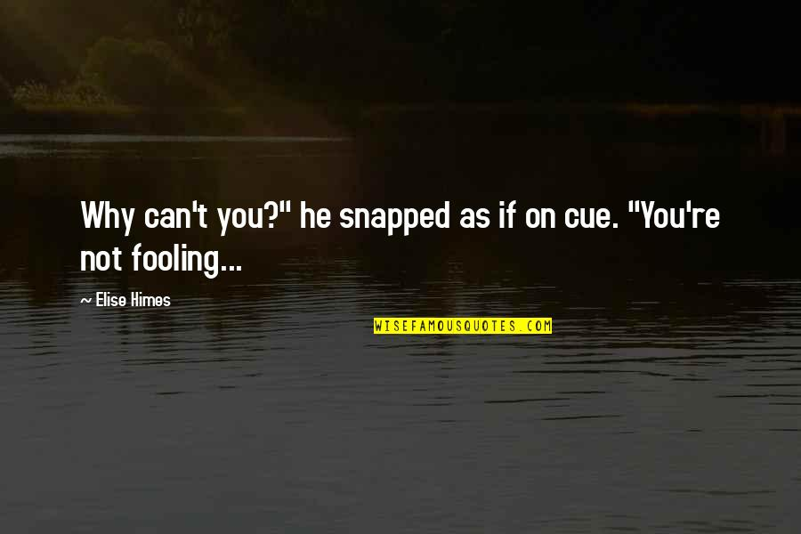 "Fooling Quotes By Elise Himes: Why can't you?"" he snapped as if on"