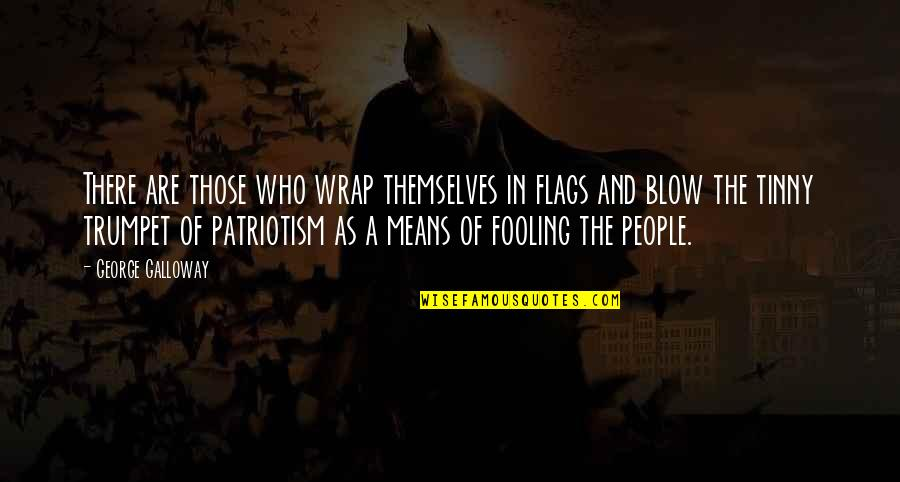 Fooling Quotes By George Galloway: There are those who wrap themselves in flags