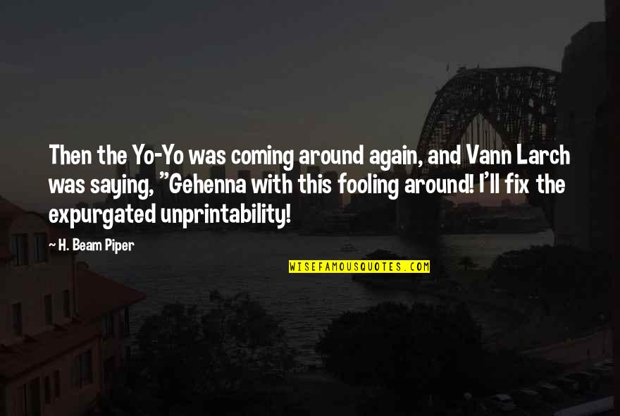 Fooling Quotes By H. Beam Piper: Then the Yo-Yo was coming around again, and