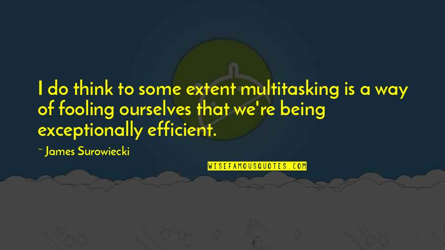 Fooling Quotes By James Surowiecki: I do think to some extent multitasking is