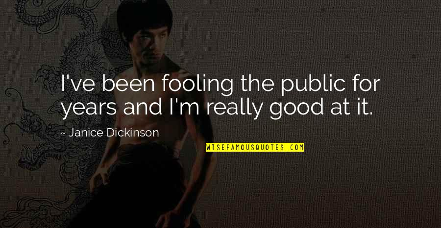 Fooling Quotes By Janice Dickinson: I've been fooling the public for years and